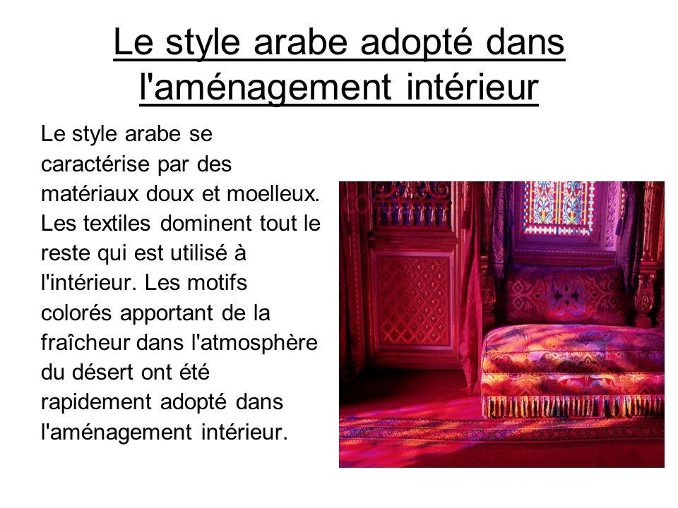 Le style arabe adopté dans l'aménagement intérieur Le style arabe se caractérise par des matériaux doux et moelleux. Les textiles dominent tout le res