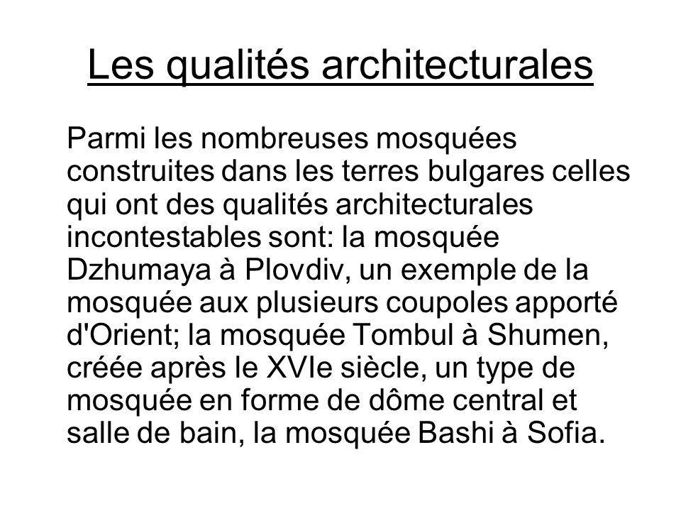 Les qualités architecturales Parmi les nombreuses mosquées construites dans les terres bulgares celles qui ont des qualités architecturales incontesta