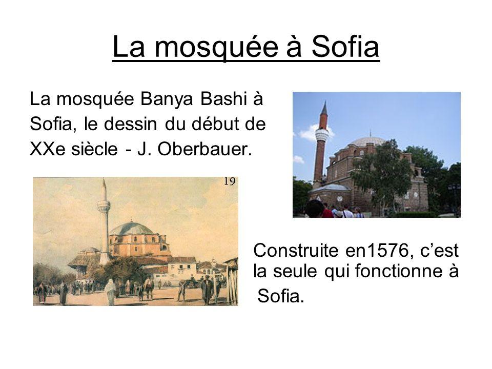 La mosquée à Sofia La mosquée Banya Bashi à Sofia, le dessin du début de XXe siècle - J. Oberbauer. Construite en1576, cest la seule qui fonctionne à