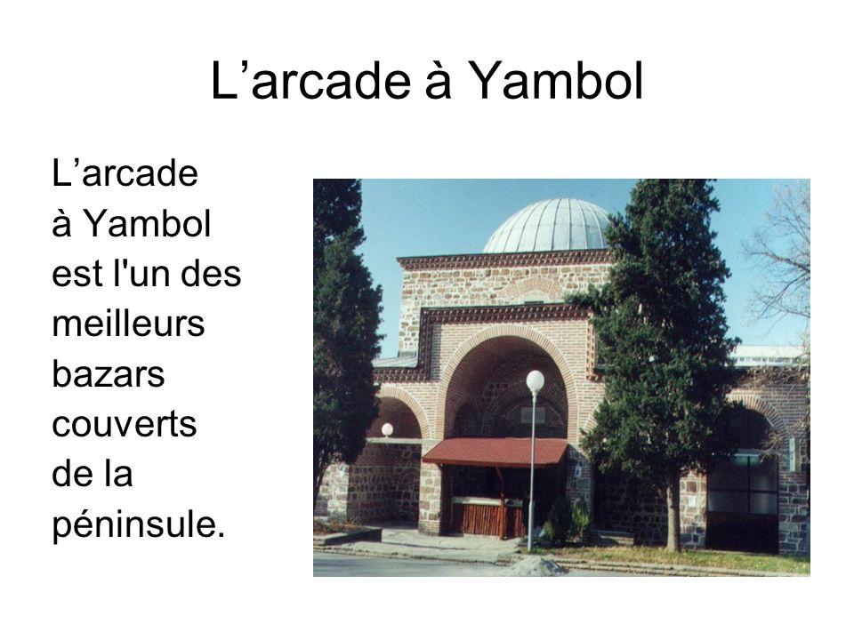 Larcade à Yambol est l un des meilleurs bazars couverts de la péninsule.