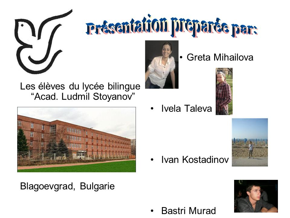 Les élèves du lycée bilingue Acad. Ludmil Stoyanov Blagoevgrad, Bulgarie Greta Mihailova Ivela Taleva Ivan Kostadinov Bastri Murad