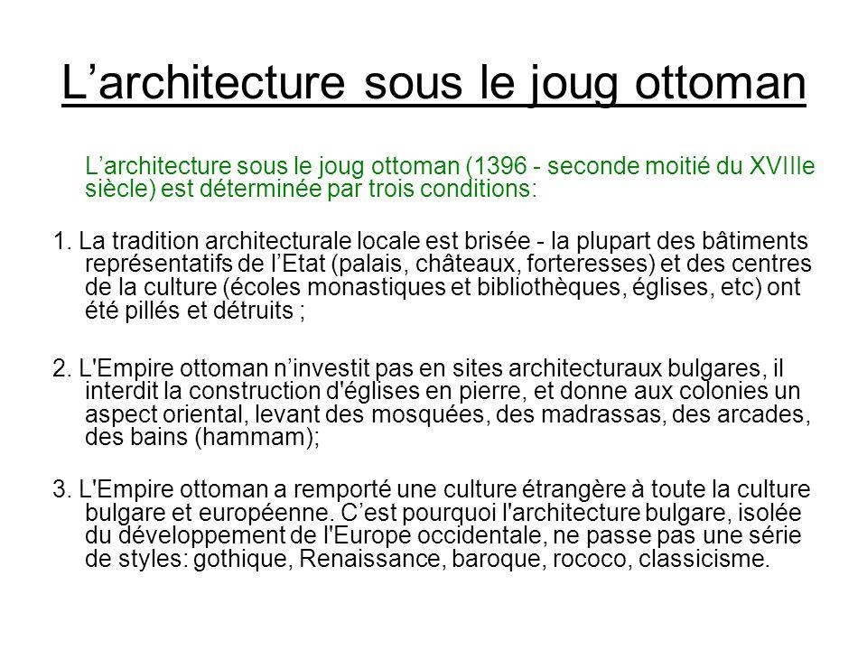 Larchitecture sous le joug ottoman Larchitecture sous le joug ottoman (1396 - seconde moitié du XVIIIe siècle) est déterminée par trois conditions: 1.