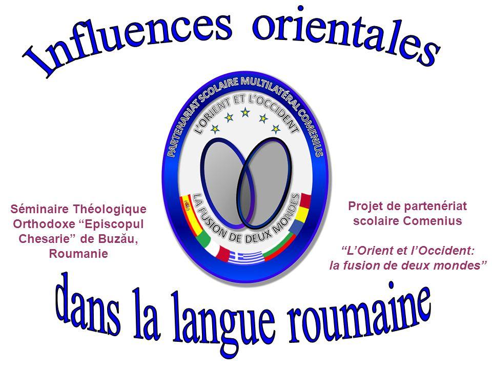 Projet de partenériat scolaire Comenius LOrient et lOccident: la fusion de deux mondes Séminaire Théologique Orthodoxe Episcopul Chesarie de Buzău, Ro