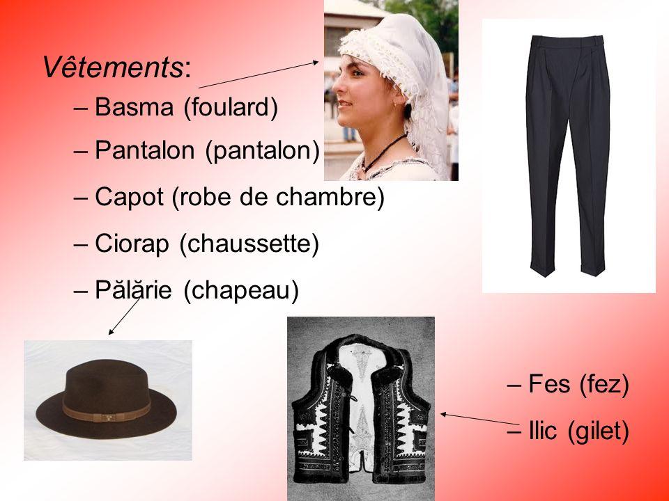 Vêtements: –Basma (foulard) –Pantalon (pantalon) –Capot (robe de chambre) –Ciorap (chaussette) –Pălărie (chapeau) –Fes (fez) –Ilic (gilet)