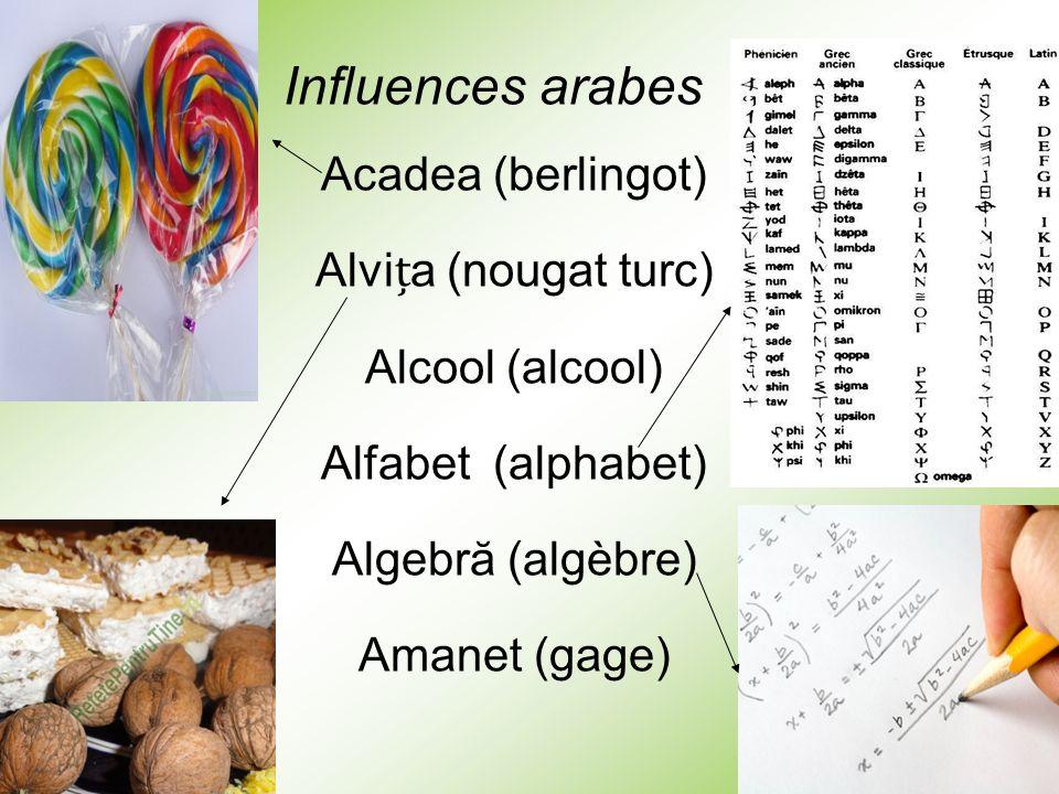Influences arabes Acadea (berlingot) Alvia (nougat turc) Alcool (alcool) Alfabet (alphabet) Algebră (algèbre) Amanet (gage)