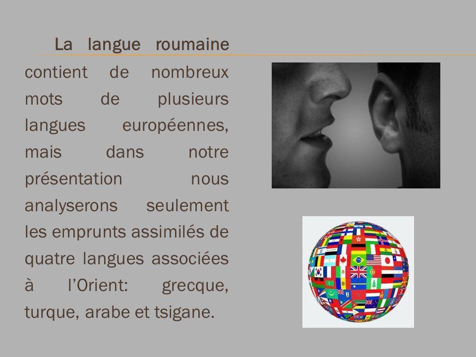 La langue roumaine contient de nombreux mots de plusieurs langues européennes, mais dans notre présentation nous analyserons seulement les emprunts as