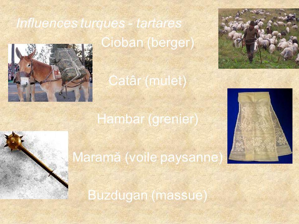 Influences turques - tartares Cioban (berger) Catâr (mulet) Hambar (grenier) Maramă (voile paysanne) Buzdugan (massue)