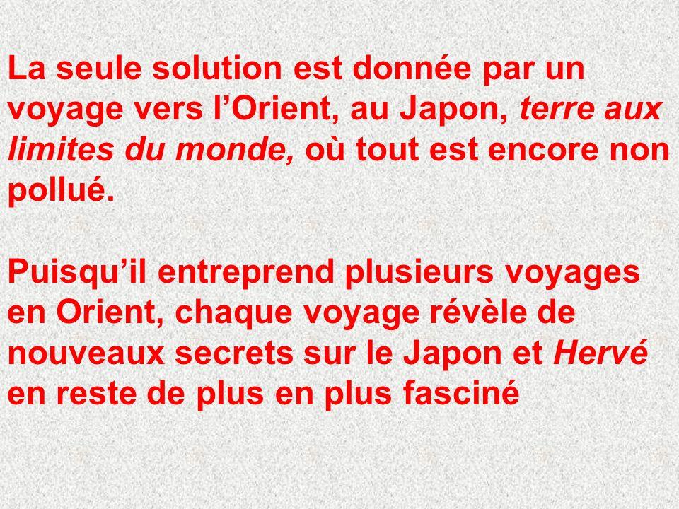 La seule solution est donnée par un voyage vers lOrient, au Japon, terre aux limites du monde, où tout est encore non pollué.