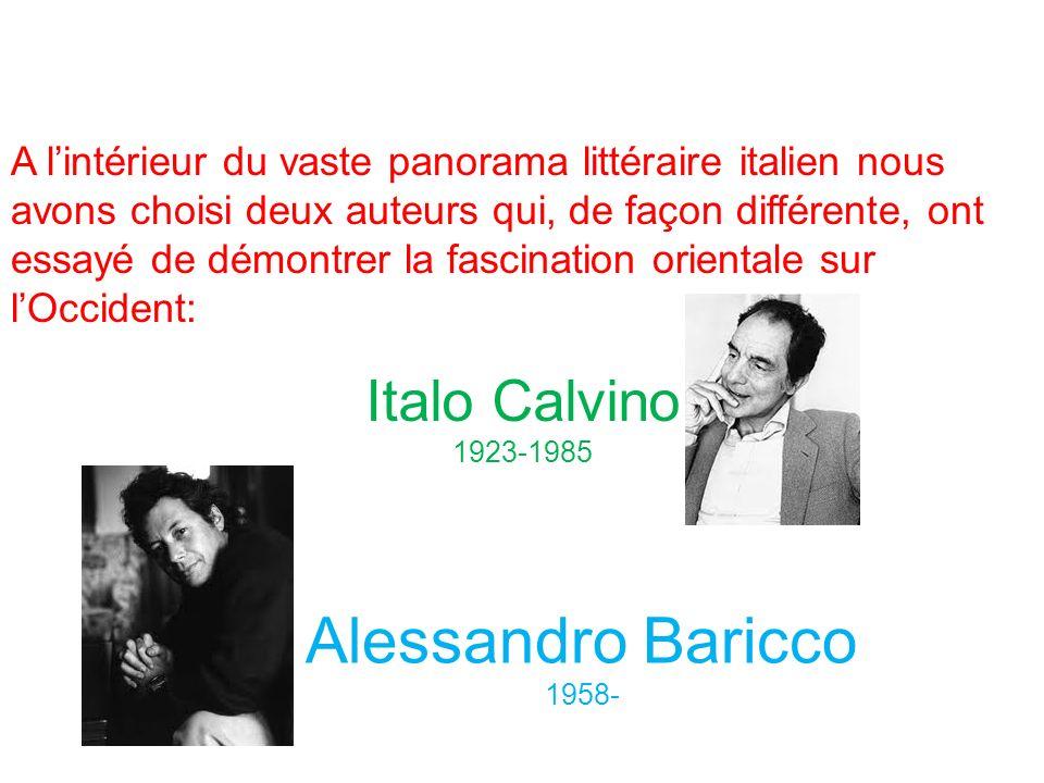 A lintérieur du vaste panorama littéraire italien nous avons choisi deux auteurs qui, de façon différente, ont essayé de démontrer la fascination orientale sur lOccident: Italo Calvino 1923-1985 Alessandro Baricco 1958-