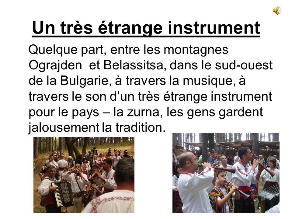 Un très étrange instrument Quelque part, entre les montagnes Ograjden et Belassitsa, dans le sud-ouest de la Bulgarie, à travers la musique, à travers