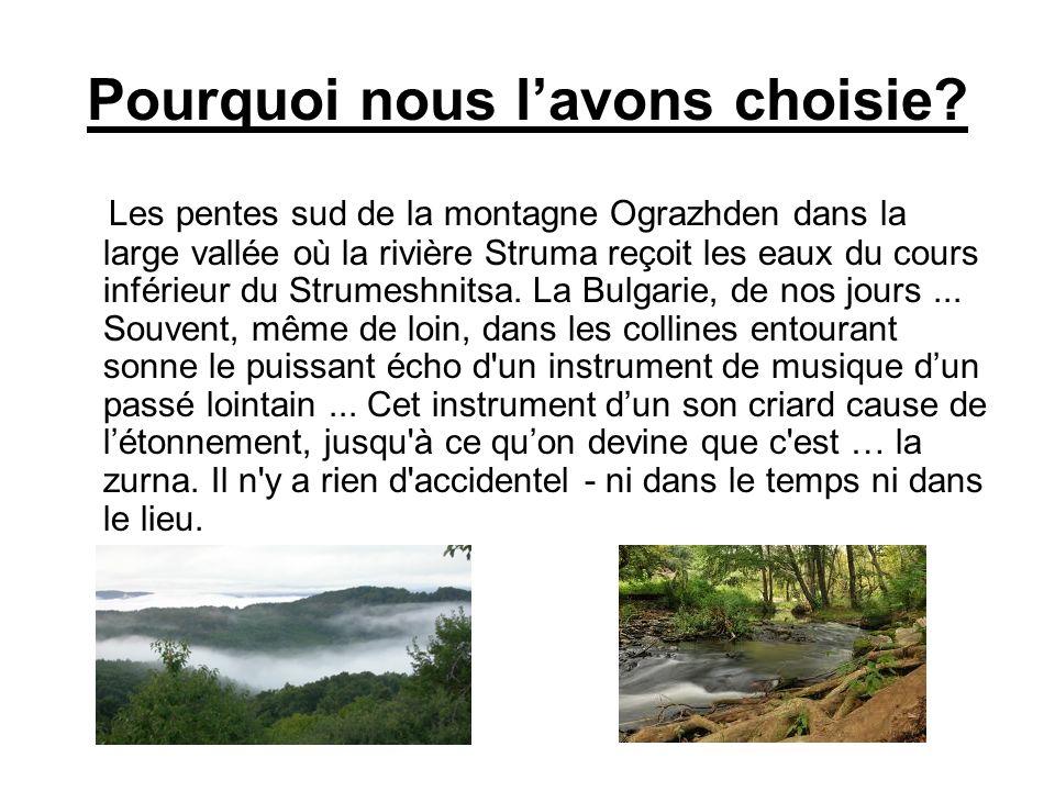 Pourquoi nous lavons choisie? Les pentes sud de la montagne Ograzhden dans la large vallée où la rivière Struma reçoit les eaux du cours inférieur du