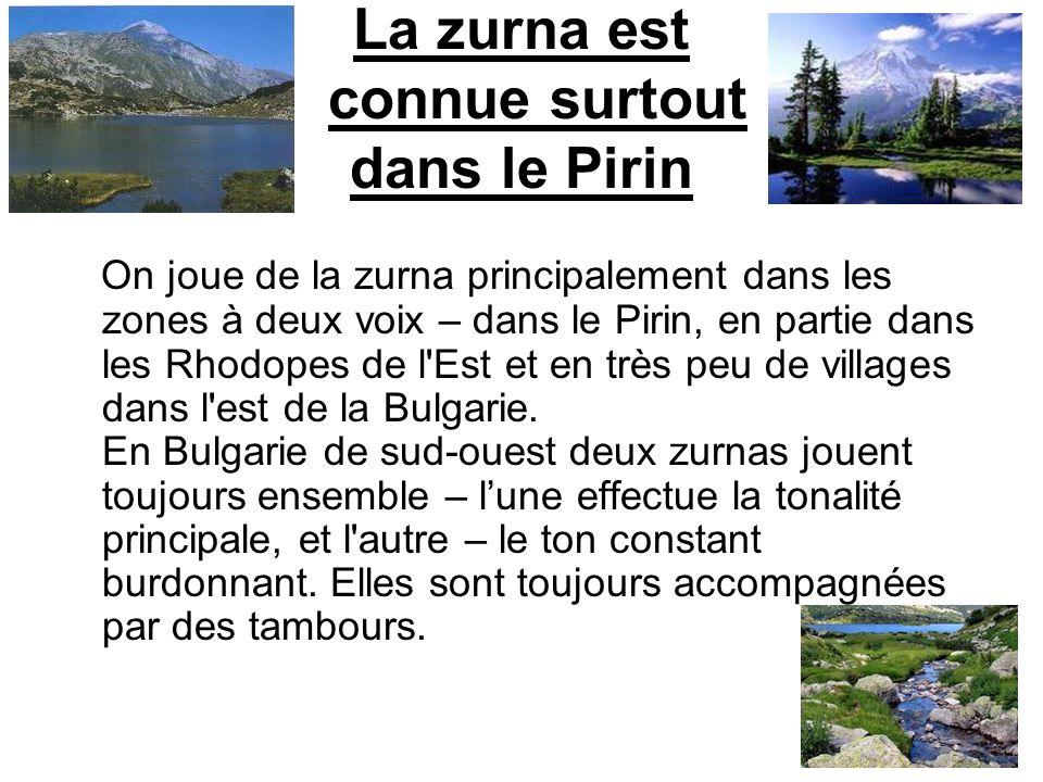 La zurna est connue surtout dans le Pirin On joue de la zurna principalement dans les zones à deux voix – dans le Pirin, en partie dans les Rhodopes d