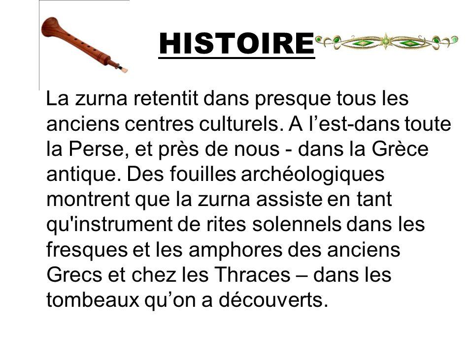 HISTOIRE La zurna retentit dans presque tous les anciens centres culturels. A lest-dans toute la Perse, et près de nous - dans la Grèce antique. Des f