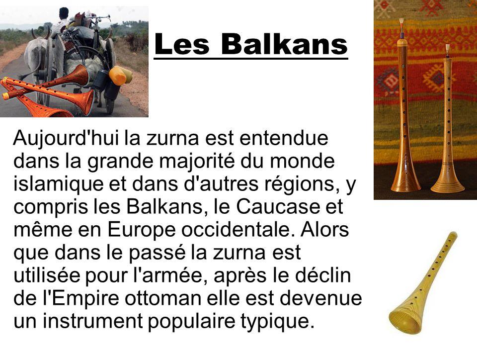 Les Balkans Aujourd'hui la zurna est entendue dans la grande majorité du monde islamique et dans d'autres régions, y compris les Balkans, le Caucase e