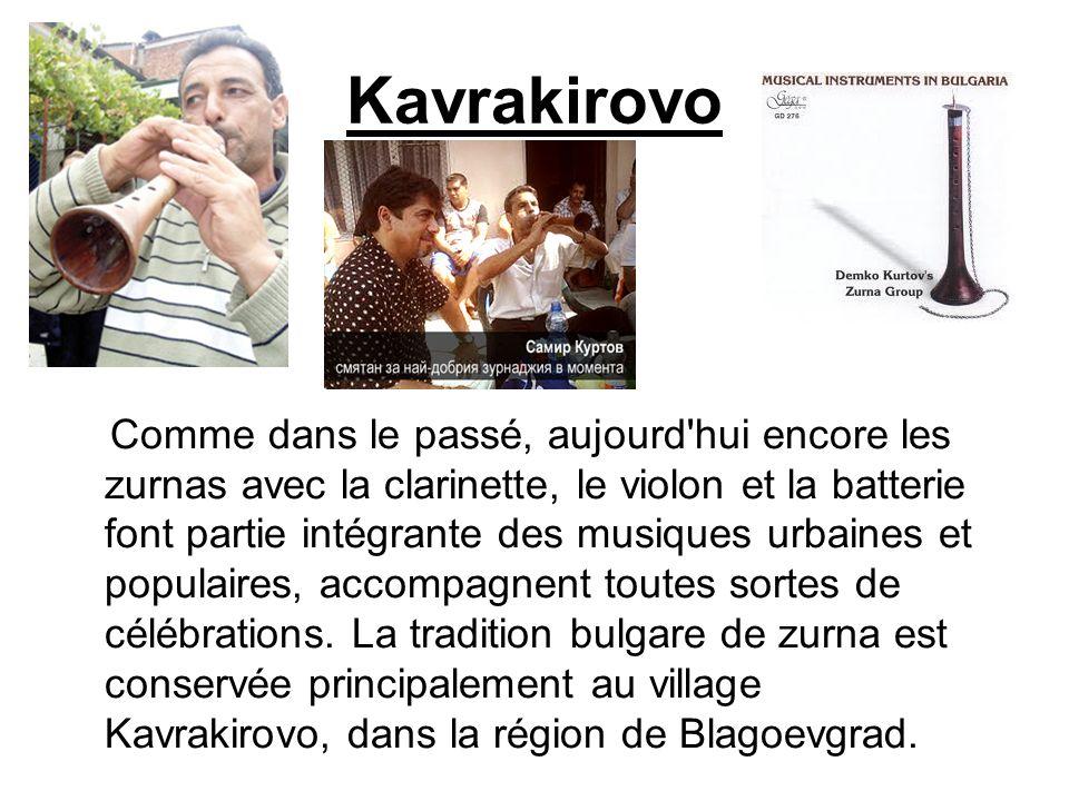 Kavrakirovo Comme dans le passé, aujourd'hui encore les zurnas avec la clarinette, le violon et la batterie font partie intégrante des musiques urbain