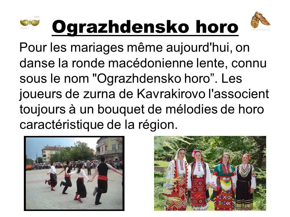 Ograzhdensko horo Pour les mariages même aujourd'hui, on danse la ronde macédonienne lente, connu sous le nom