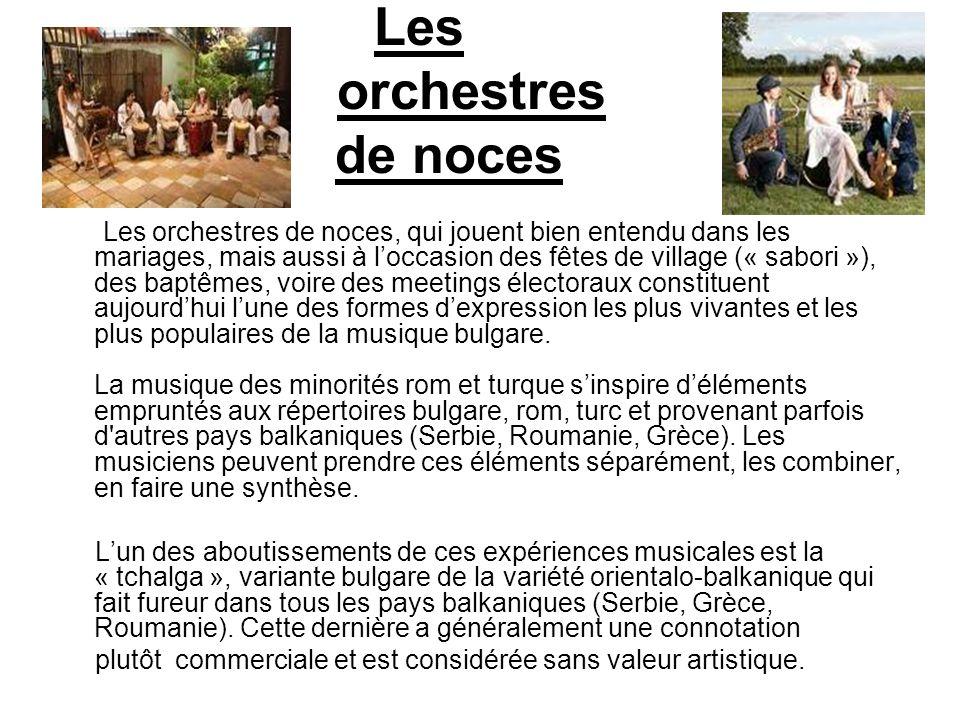 Les orchestres de noces Les orchestres de noces, qui jouent bien entendu dans les mariages, mais aussi à loccasion des fêtes de village (« sabori »),