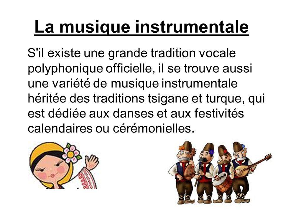 La musique instrumentale S'il existe une grande tradition vocale polyphonique officielle, il se trouve aussi une variété de musique instrumentale héri