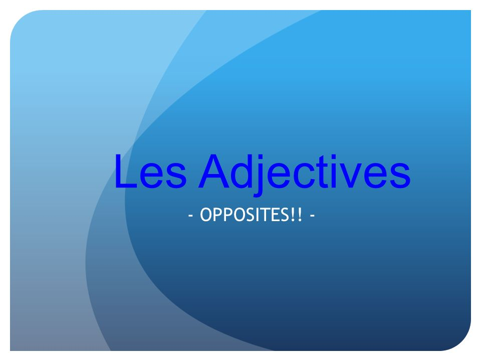 Les Adjectives - OPPOSITES!! -