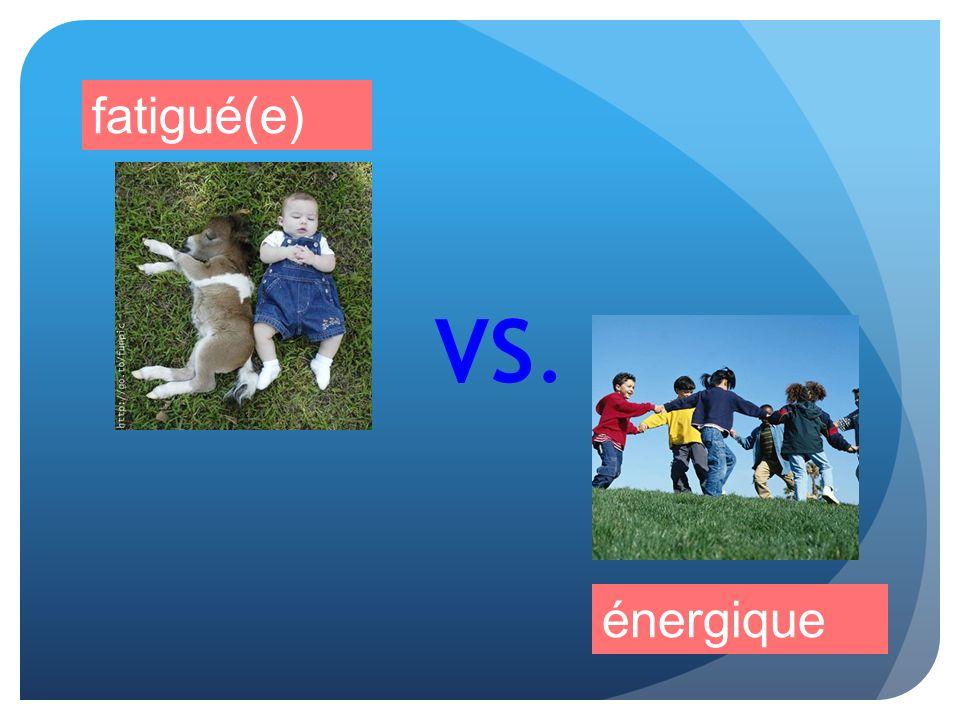 fatigué(e) VS. énergique