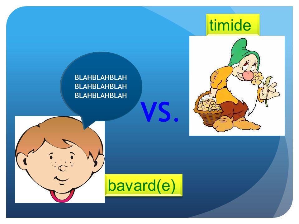 bavard(e) VS. timide BLAHBLAHBLAH BLAHBLAHBLAH BLAHBLAHBLAH