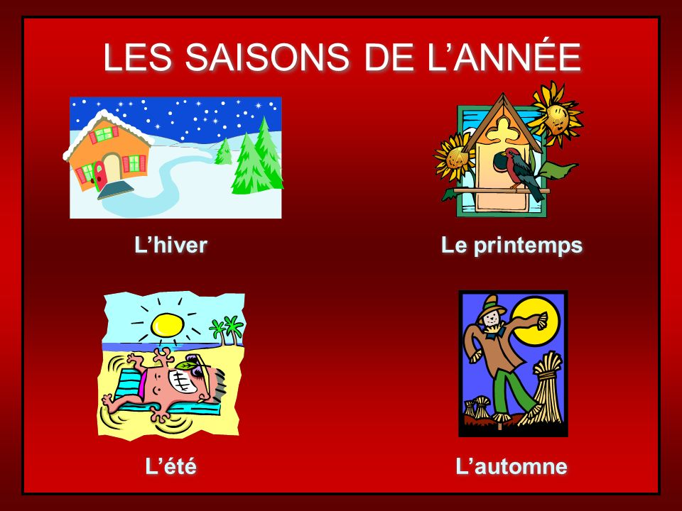 LES SAISONS ET LES MOIS… seasons and months are not capitalized articles are not used with months articles are used with seasons le printemps is the o