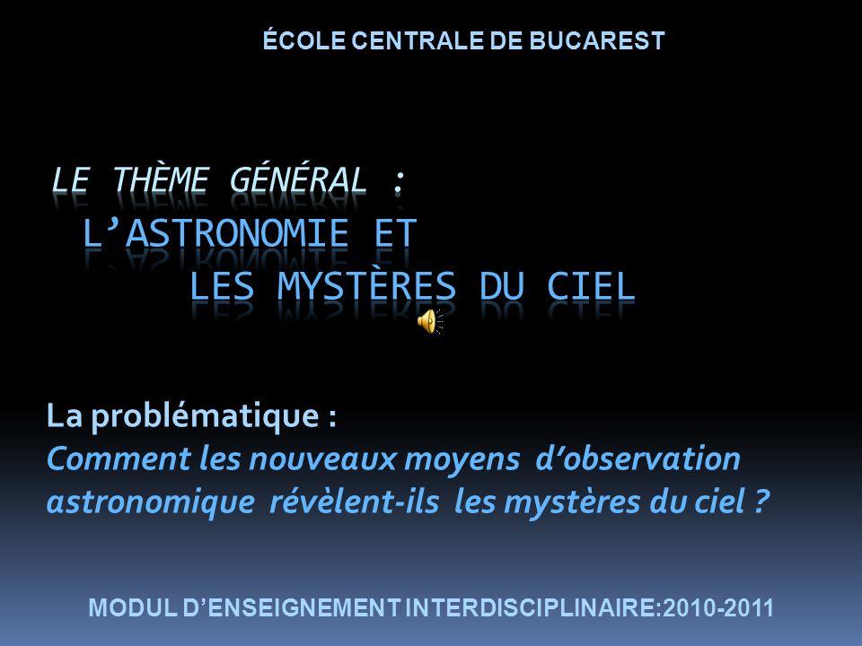 La problématique : Comment les nouveaux moyens dobservation astronomique révèlent-ils les mystères du ciel .