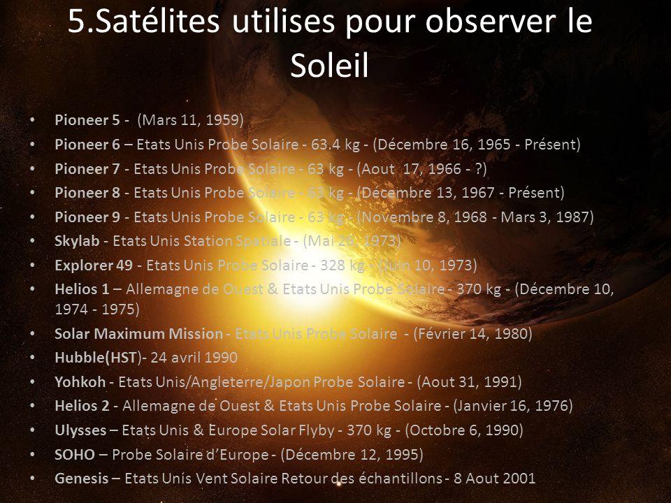 5.Satélites utilises pour observer le Soleil Pioneer 5 - (Mars 11, 1959) Pioneer 6 – Etats Unis Probe Solaire - 63.4 kg - (Décembre 16, 1965 - Présent