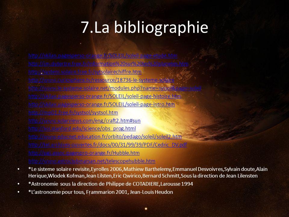 7.La bibliographie http://skilan.pagesperso-orange.fr/SOLEIL/soleil-page-etude.htm http://jm.dutertre.free.fr/Information%20sur%20les%20planetes.htm h