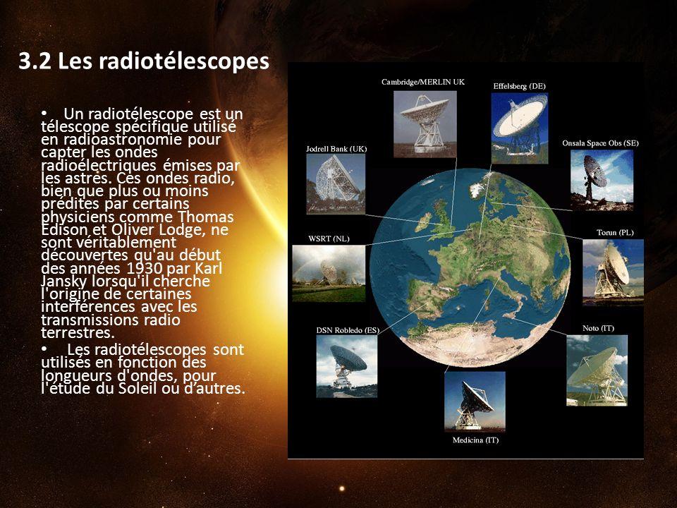 3.2 Les radiotélescopes Un radiotélescope est un télescope spécifique utilisé en radioastronomie pour capter les ondes radioélectriques émises par les