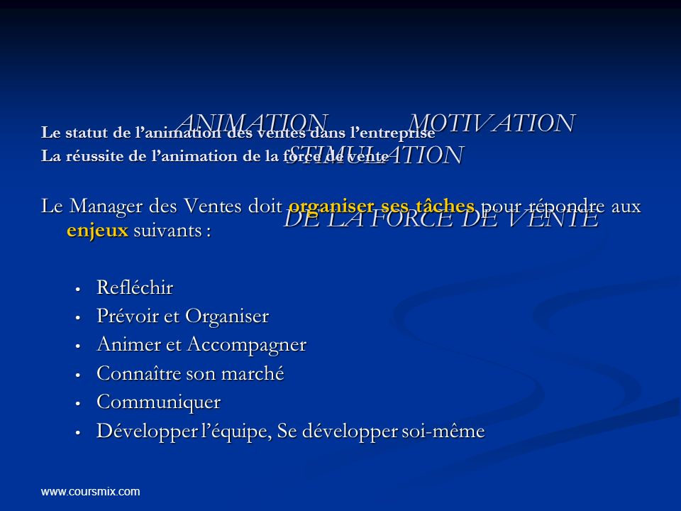 www.coursmix.com ANIMATION MOTIVATION STIMULATION DE LA FORCE DE VENTE ANIMATION MOTIVATION STIMULATION DE LA FORCE DE VENTE Le statut de lanimation d