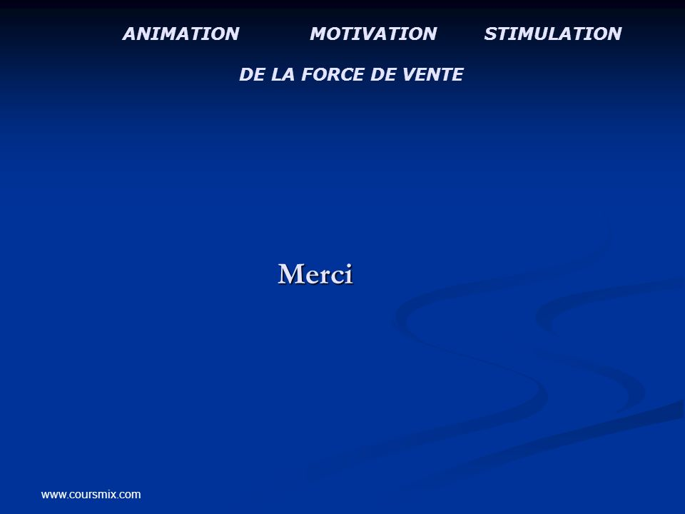 www.coursmix.com Merci Merci ANIMATION MOTIVATION STIMULATION DE LA FORCE DE VENTE
