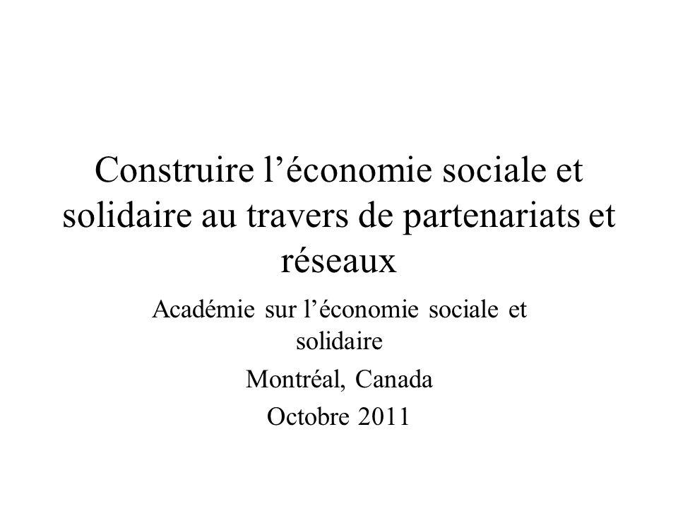 Construire léconomie sociale et solidaire au travers de partenariats et réseaux Académie sur léconomie sociale et solidaire Montréal, Canada Octobre 2
