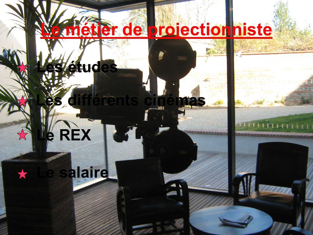 Le métier de projectionniste Les études Les différents cinémas Le salaire Le Le REX