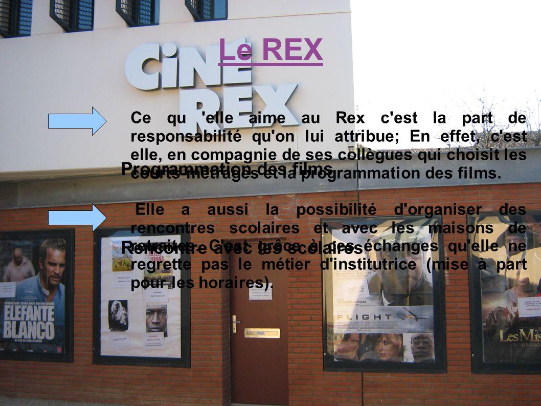 Le REX Programmation des films Rencontre avec les scolaires Ce qu 'elle aime au Rex c'est la part de responsabilité qu'on lui attribue; En effet, c'es