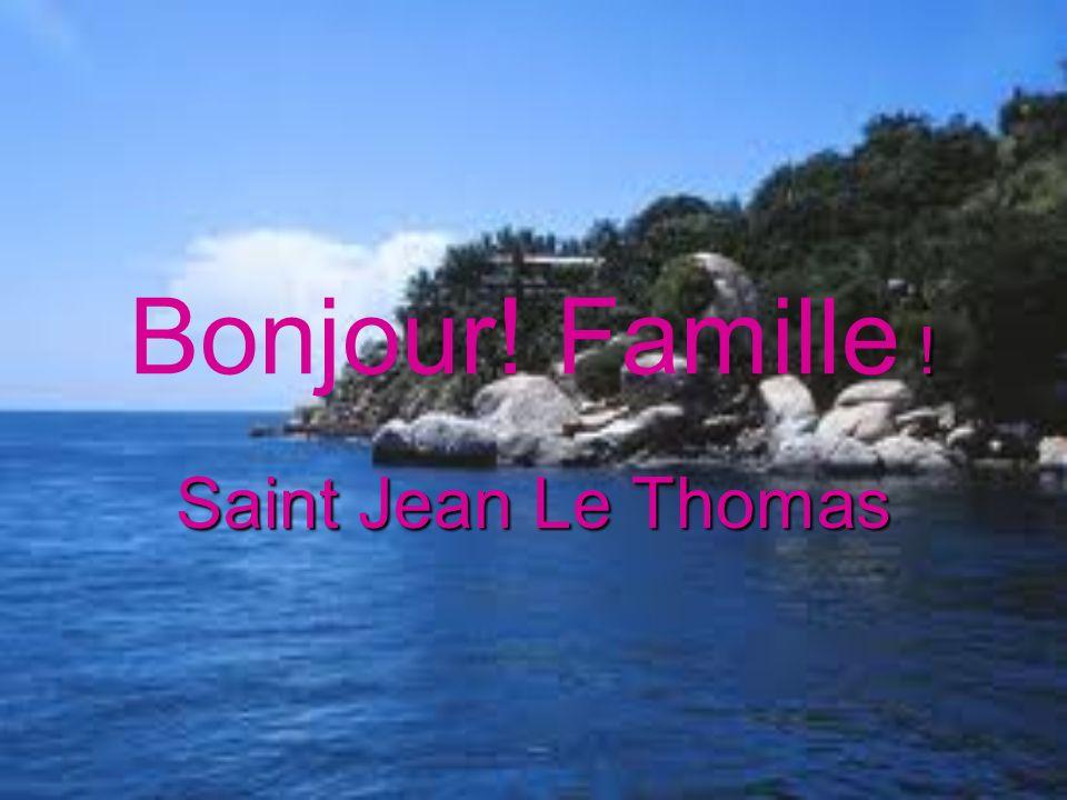 ! Bonjour! Famille ! Saint Jean Le Thomas