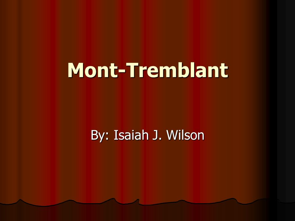 Mont-Tremblant By: Isaiah J. Wilson