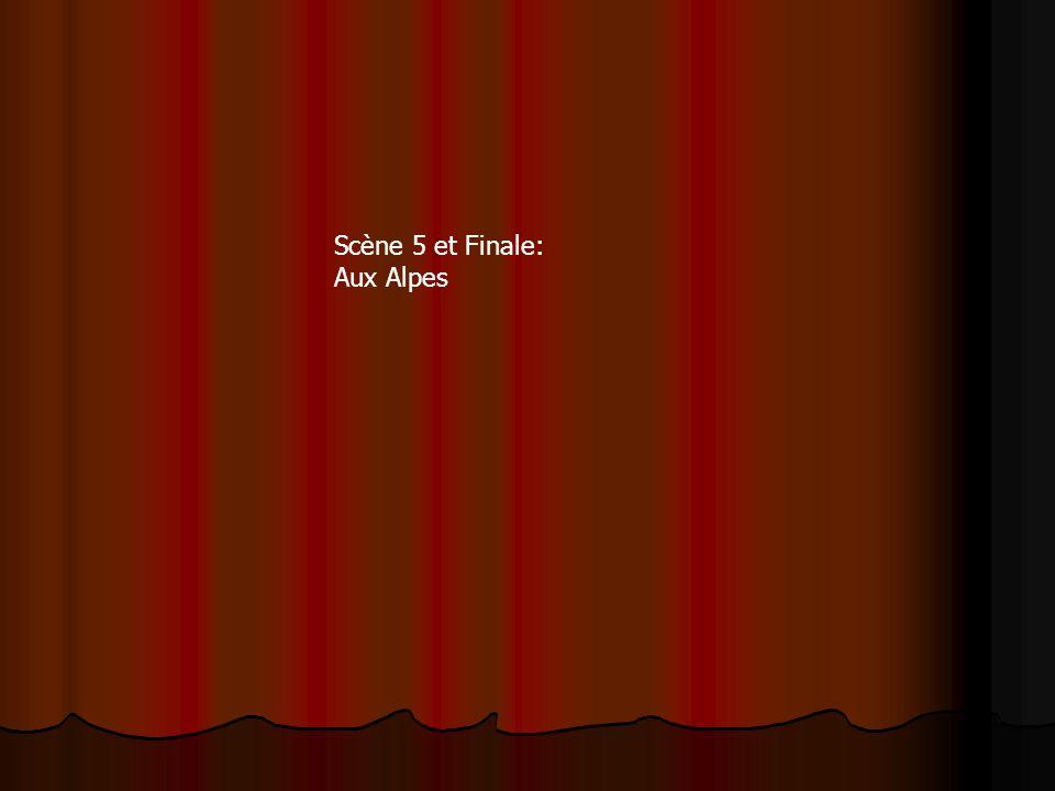 Scène 5 et Finale: Aux Alpes