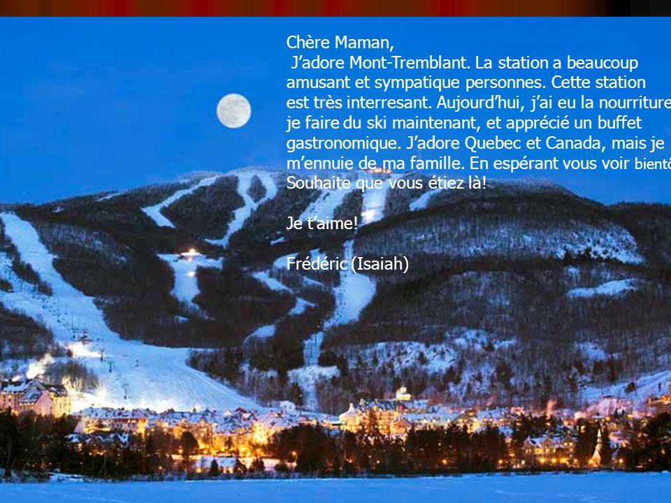 Chère Maman, Jadore Mont-Tremblant. La station a beaucoup amusant et sympatique personnes.