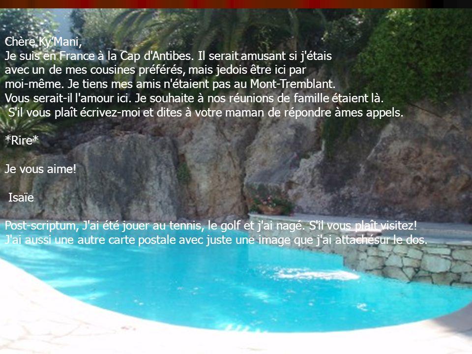 Chère KyMani, Je suis en France à la Cap d Antibes.