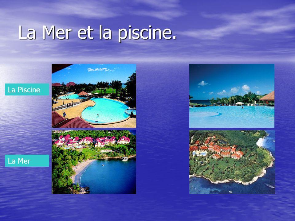 La Mer et la piscine. La Piscine La Mer