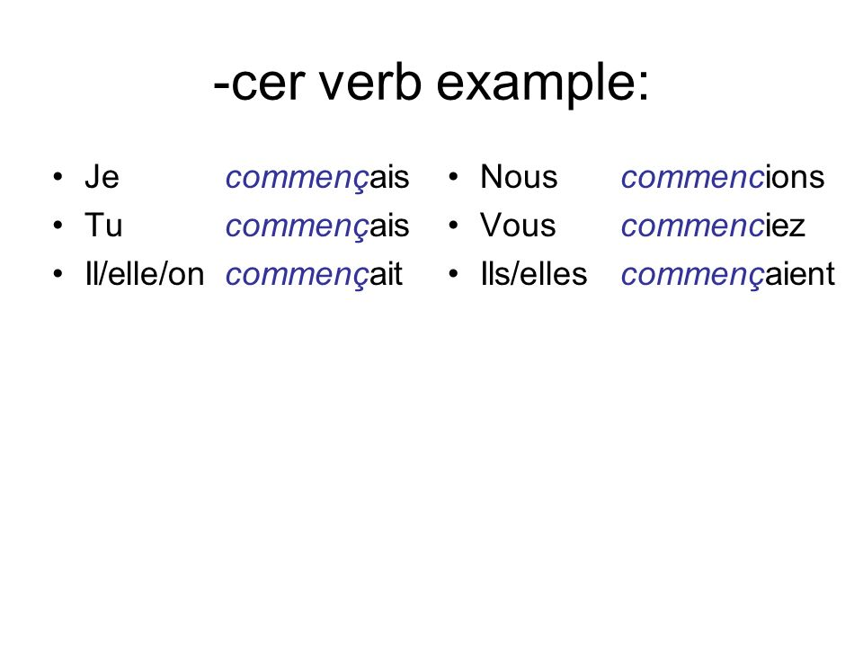 -cer verb example: Jecommençais Tu commençais Il/elle/oncommençait Nous commencions Vouscommenciez Ils/ellescommençaient