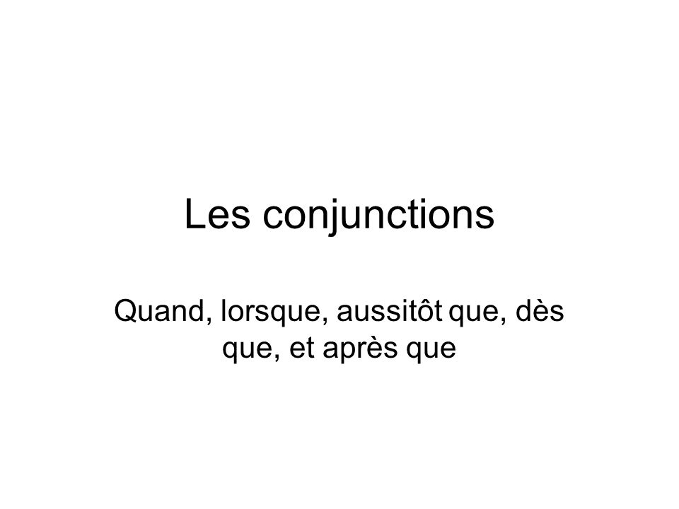 All sentences which use a time conjunction will have two clauses: independent (a complete sentence) & dependent (a phrase introduced by the conjunction): Tu te feras beaucoup damis lorsque tu travailleras pour le Corps de la Paix.