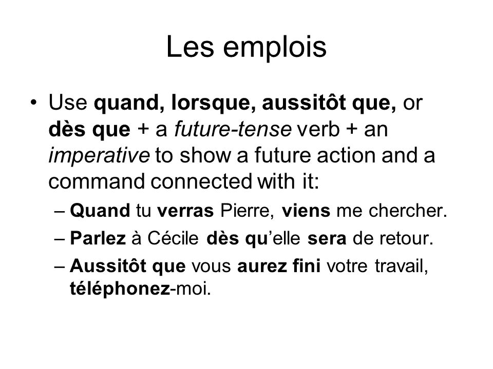 Les emplois When there is a sequence of two future actions, use quand, lorsque, aussitôt que, dès que, or après que + the future perfect for the action that will be completed second: –Après quAbdul aura quitté lAlgérie, il ira directement en France.