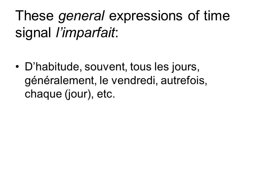 These general expressions of time signal limparfait: Dhabitude, souvent, tous les jours, généralement, le vendredi, autrefois, chaque (jour), etc.