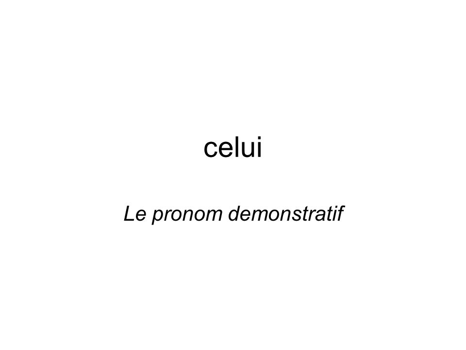 celui Le pronom demonstratif