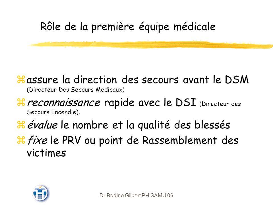 Dr Bodino Gilbert PH SAMU 06 Rôle de la première équipe médicale zassure la direction des secours avant le DSM (Directeur Des Secours Médicaux) zreconnaissance rapide avec le DSI (Directeur des Secours Incendie).