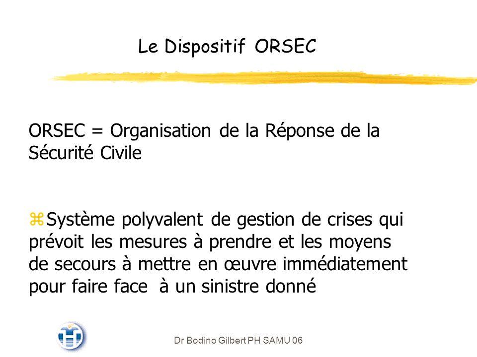 Le Dispositif ORSEC ORSEC = Organisation de la Réponse de la Sécurité Civile zSystème polyvalent de gestion de crises qui prévoit les mesures à prendre et les moyens de secours à mettre en œuvre immédiatement pour faire face à un sinistre donné