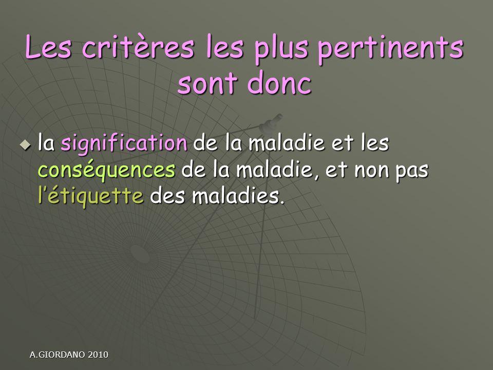 A.GIORDANO 2010 la signification de la maladie et les conséquences de la maladie, et non pas létiquette des maladies. la signification de la maladie e