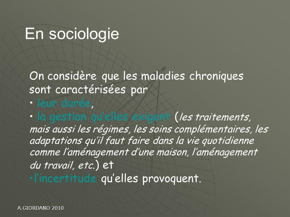 A.GIORDANO 2010 On considère que les maladies chroniques sont caractérisées par leur durée, la gestion quelles exigent ( les traitements, mais aussi l